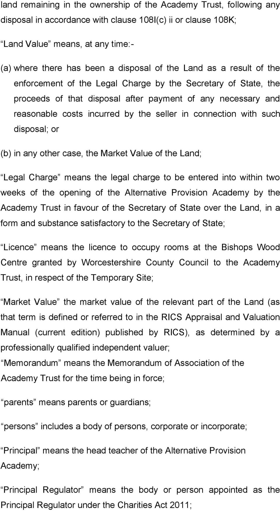 connection with such disposal; or (b) in any other case, the Market Value of the Land; Legal Charge means the legal charge to be entered into within two weeks of the opening of the Alternative