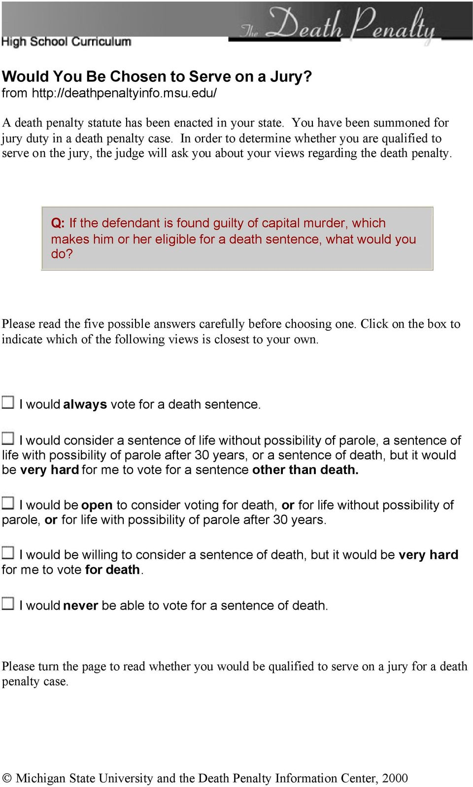 Q: If the defendant is found guilty of capital murder, which makes him or her eligible for a death sentence, what would you do? Please read the five possible answers carefully before choosing one.