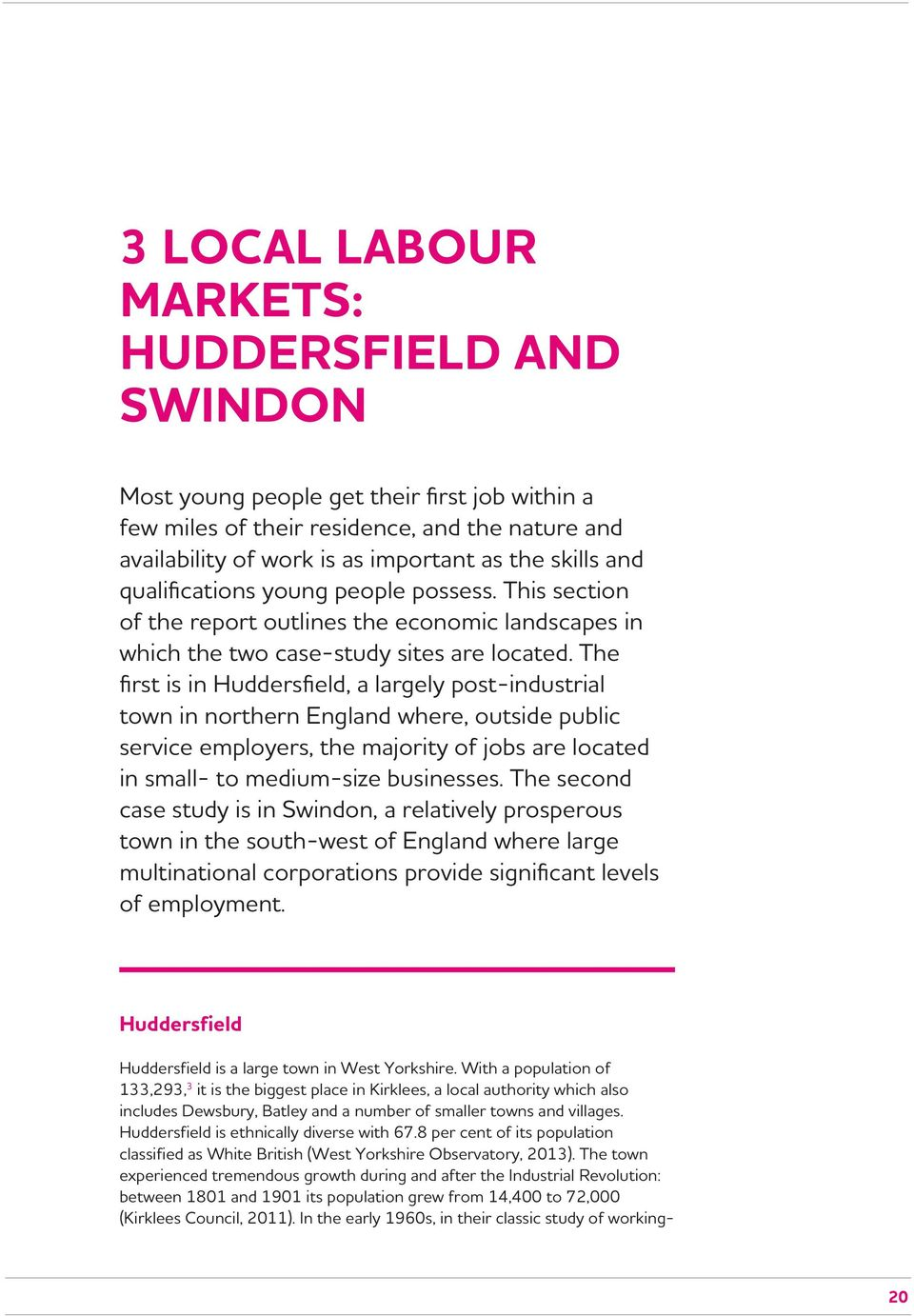 The first is in Huddersfield, a largely post-industrial town in northern England where, outside public service employers, the majority of jobs are located in small- to medium-size businesses.