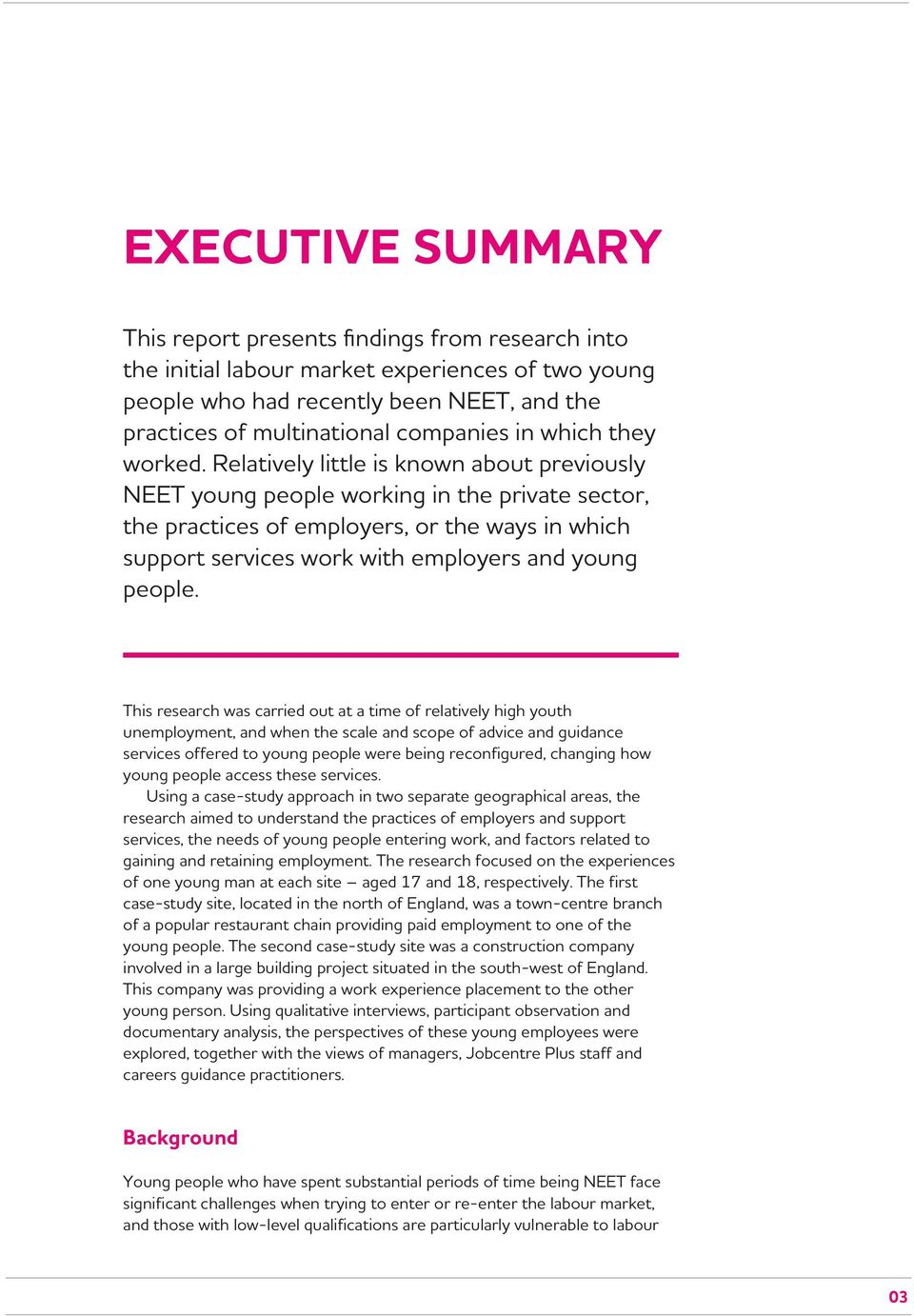 Relatively little is known about previously NEET young people working in the private sector, the practices of employers, or the ways in which support services work with employers and young people.