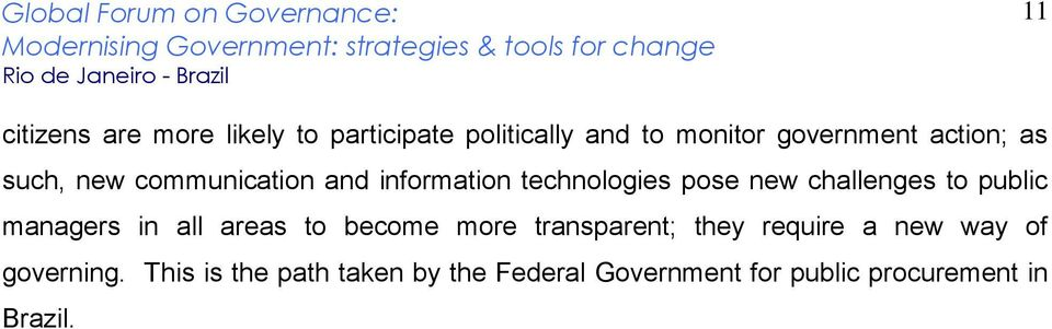 to public managers in all areas to become more transparent; they require a new way of