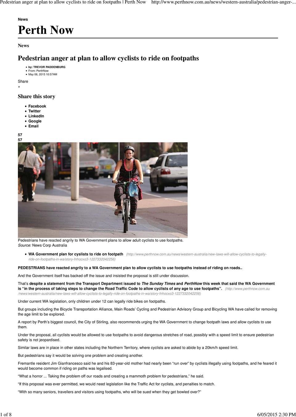 footpath (http://wwwperthnowcomau/news/western-australia/new-laws-will-allow-cyclists-to-legallyride-on-footpaths-in-wa/story-fnhocxo3-1227332042256) PEDESTRIANS have reacted angrily to a WA