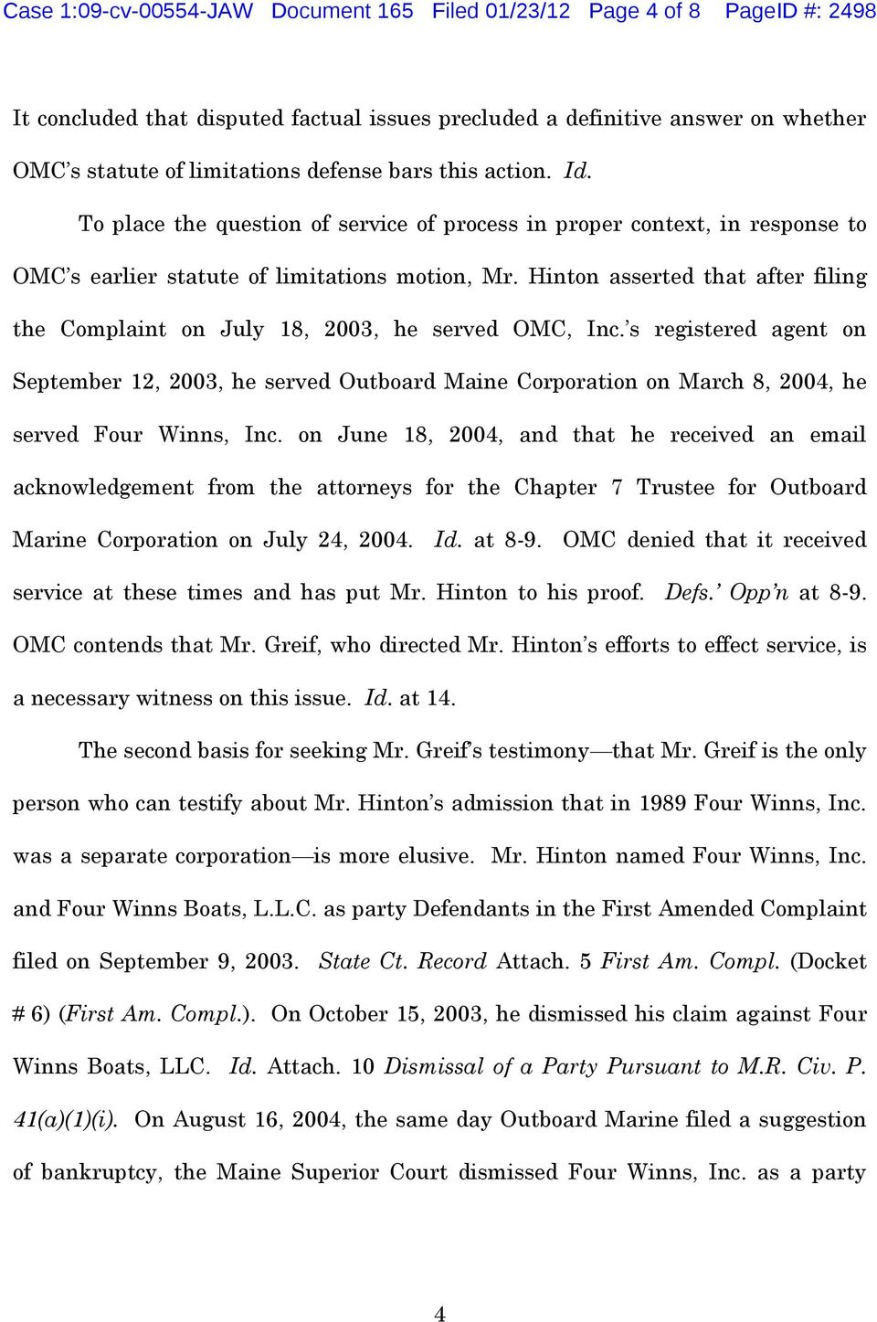 Hinton asserted that after filing the Complaint on July 18, 2003, he served OMC, Inc.