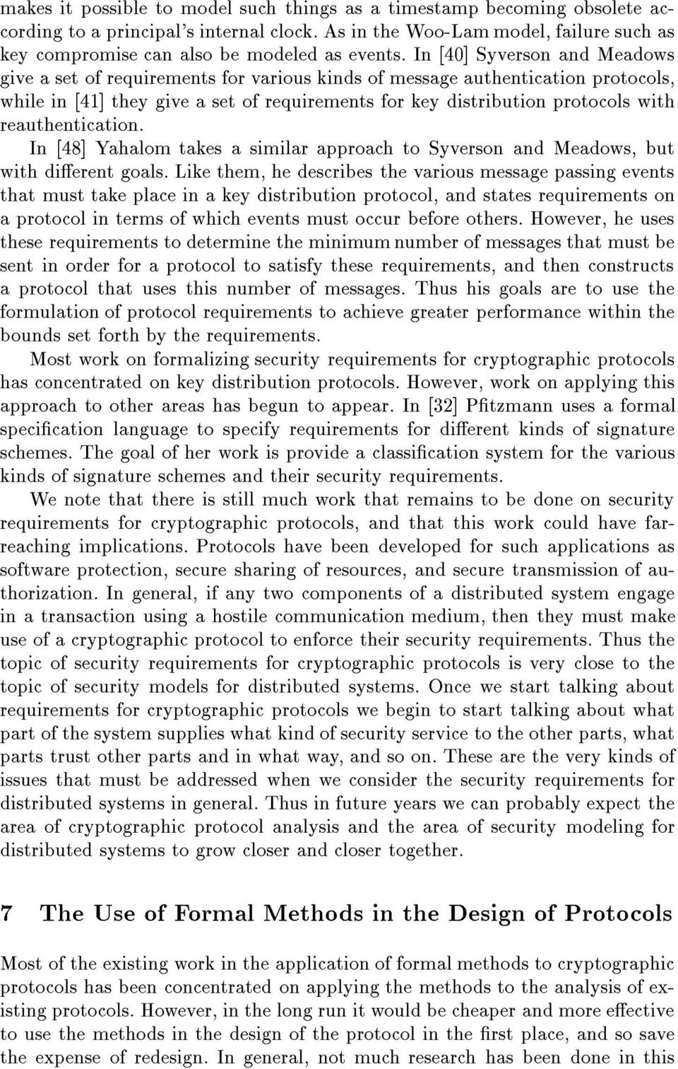 In [40] Syverson and Meadows give a set of requirements for various kinds of message authentication protocols, while in [41] they give a set of requirements for key distribution protocols with