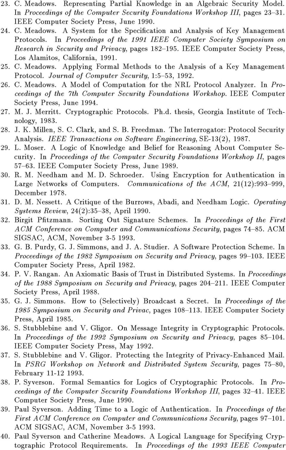 IEEE Computer Society Press, Los Alamitos, California, 1991. 25. C. Meadows. Applying Formal Methods to the Analysis of a Key Management Protocol. Journal of Computer Security, 1:5{53, 1992. 26. C. Meadows. A Model of Computation for the NRL Protocol Analyzer.