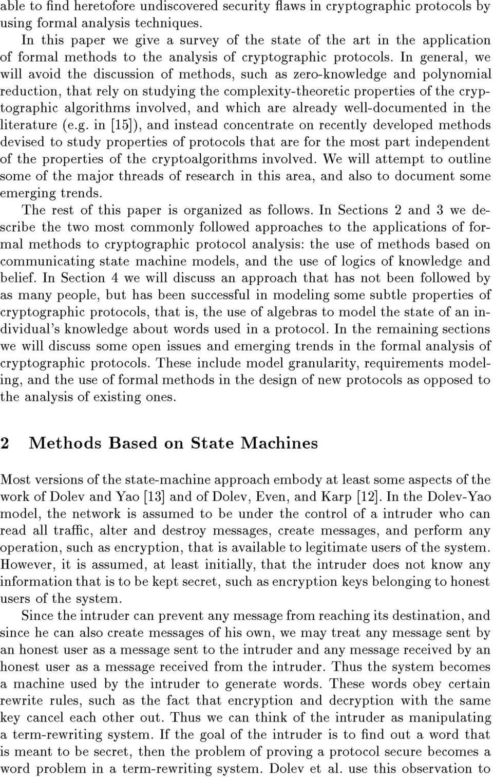In general, we will avoid the discussion of methods, such as zero-knowledge and polynomial reduction, that rely on studying the complexity-theoretic properties of the cryptographic algorithms