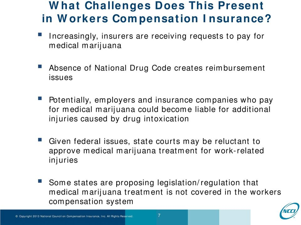 employers and insurance companies who pay for medical marijuana could become liable for additional injuries caused by drug intoxication Given federal