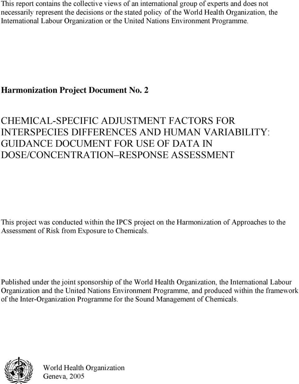 2 CHEMICAL-SPECIFIC ADJUSTMENT FACTORS FOR INTERSPECIES DIFFERENCES AND HUMAN VARIABILITY: GUIDANCE DOCUMENT FOR USE OF DATA IN DOSE/CONCENTRATION RESPONSE ASSESSMENT This project was conducted