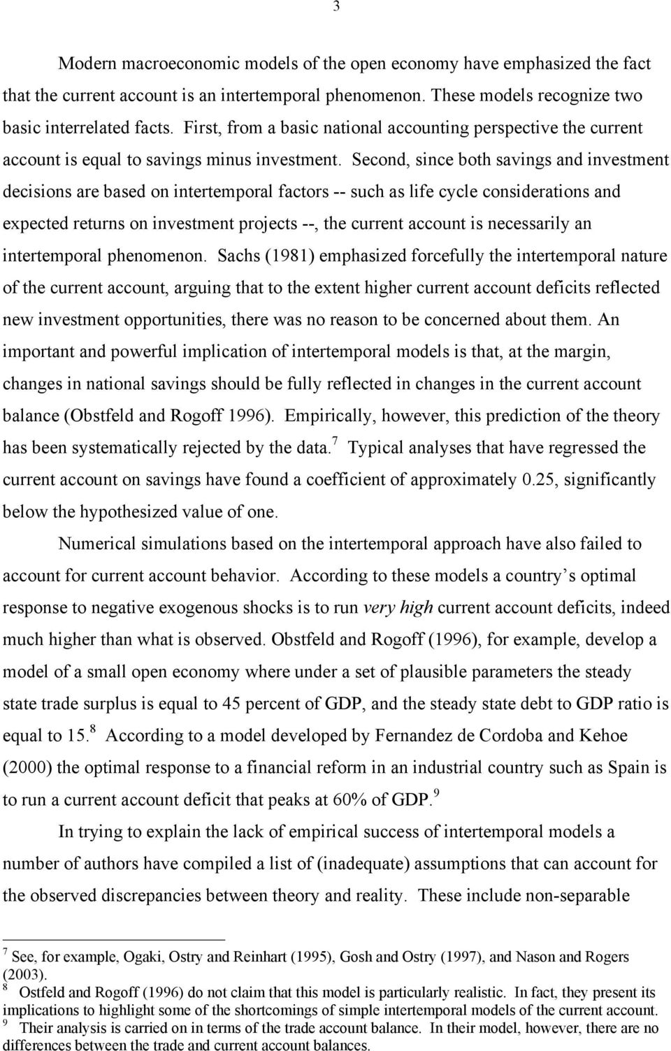 Second, since both savings and investment decisions are based on intertemporal factors -- such as life cycle considerations and expected returns on investment projects --, the current account is