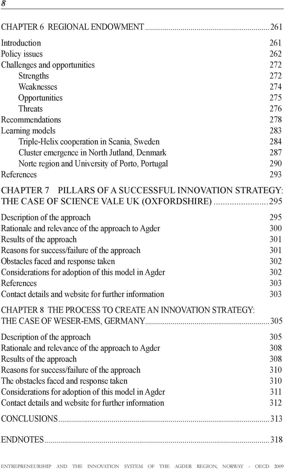 Scania, Sweden 284 Cluster emergence in North Jutland, Denmark 287 Norte region and University of Porto, Portugal 290 References 293 CHAPTER 7 Pillars of a Successful Innovation Strategy: The case of