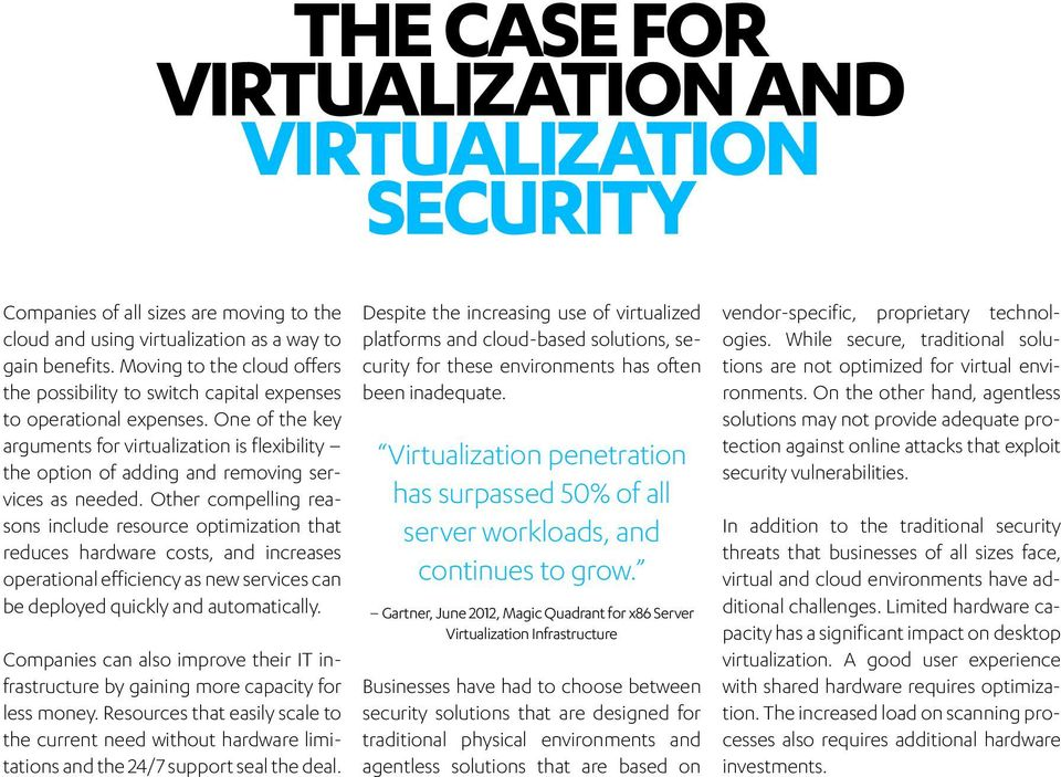 One of the key arguments for virtualization is flexibility the option of adding and removing services as needed.