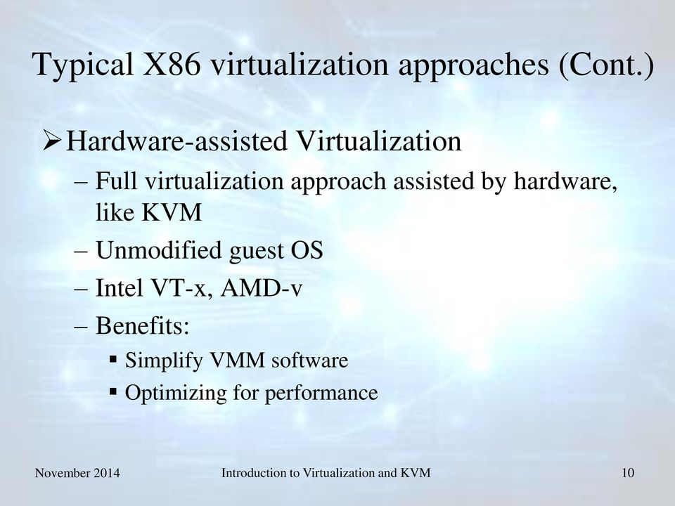 by hardware, like KVM Unmodified guest OS Intel VT-x, AMD-v Benefits: