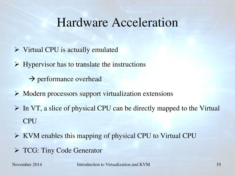 slice of physical CPU can be directly mapped to the Virtual CPU KVM enables this mapping of