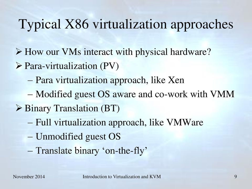 and co-work with VMM Binary Translation (BT) Full virtualization approach, like VMWare