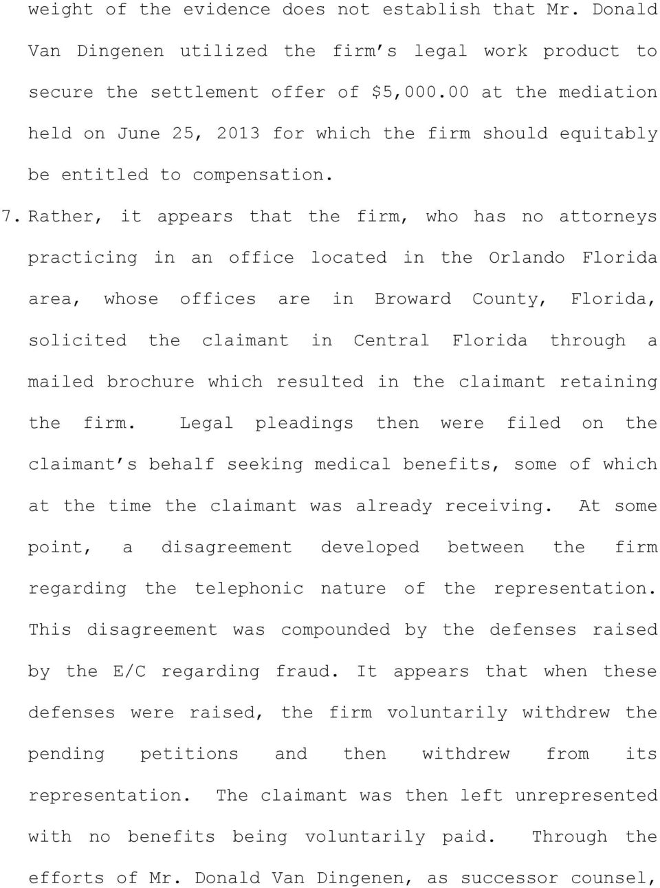 Rather, it appears that the firm, who has no attorneys practicing in an office located in the Orlando Florida area, whose offices are in Broward County, Florida, solicited the claimant in Central