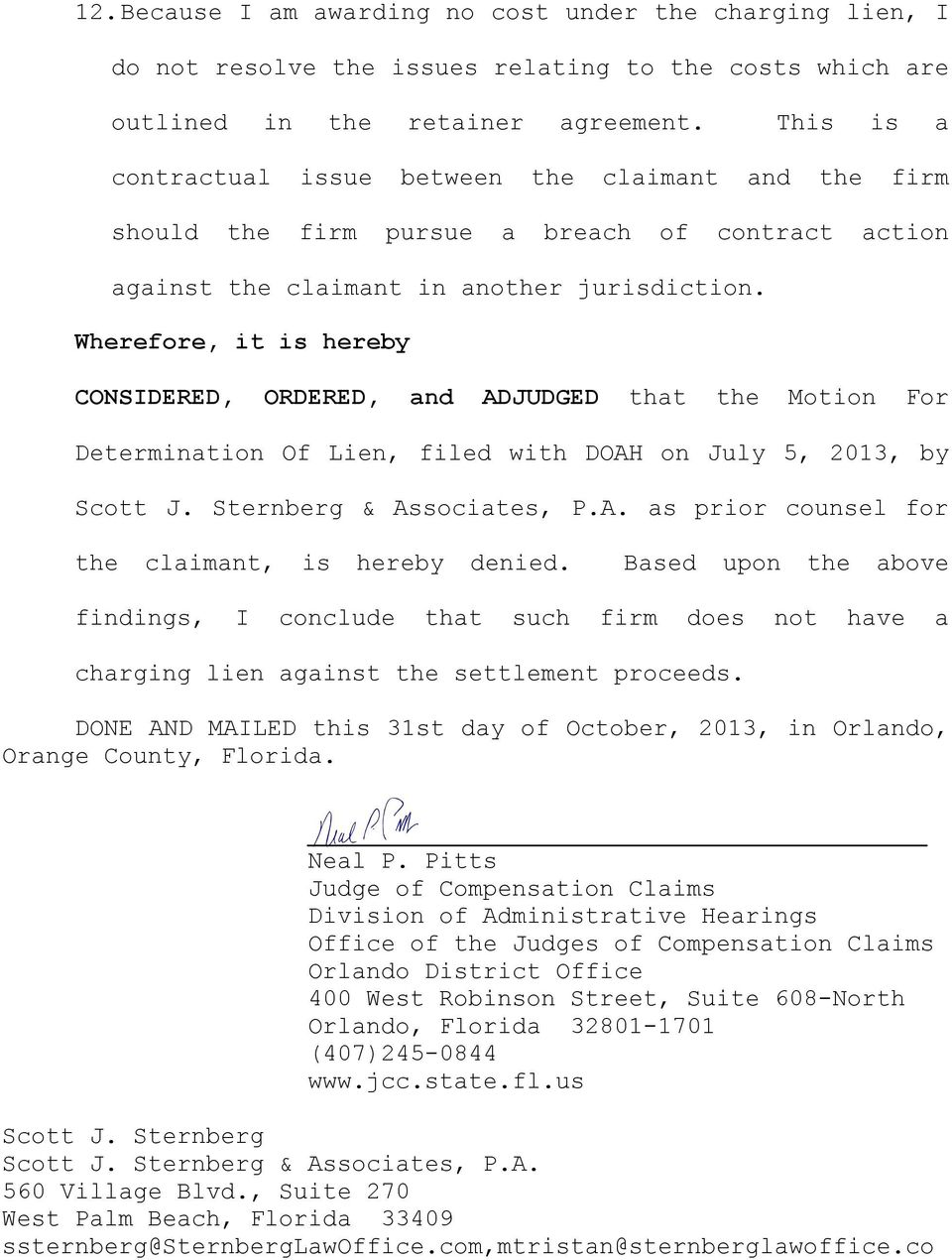 Wherefore, it is hereby CONSIDERED, ORDERED, and ADJUDGED that the Motion For Determination Of Lien, filed with DOAH on July 5, 2013, by Scott J. Sternberg & Associates, P.A. as prior counsel for the claimant, is hereby denied.