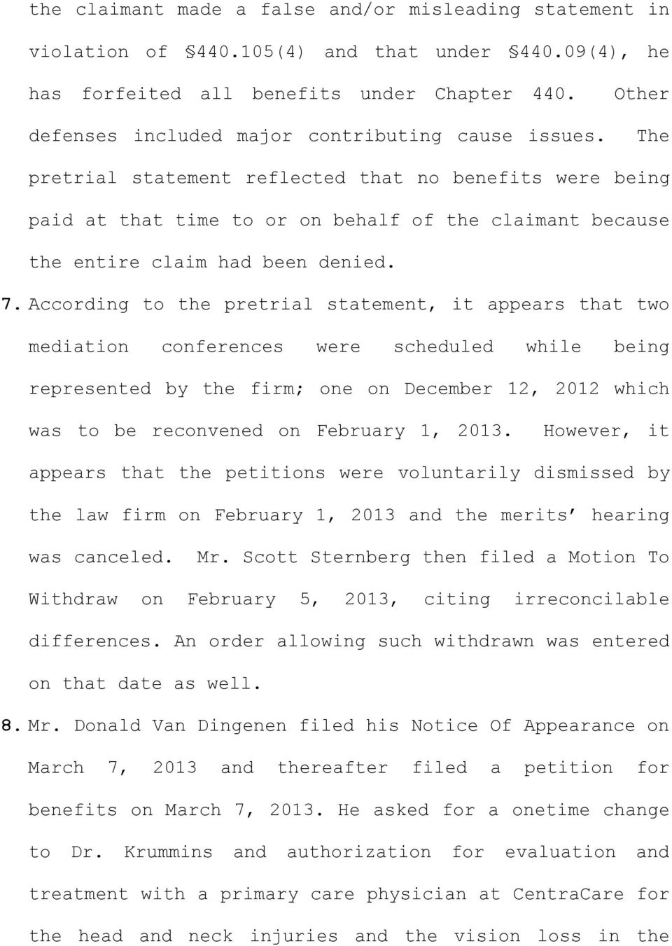 Other The pretrial statement reflected that no benefits were being paid at that time to or on behalf of the claimant because the entire claim had been denied. 7.