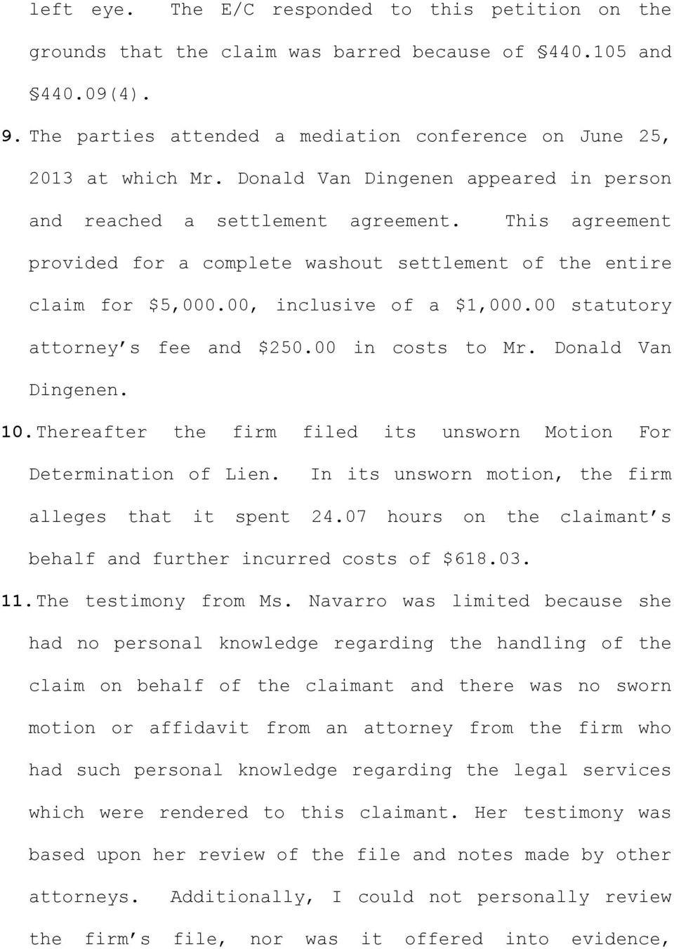 00 statutory attorney s fee and $250.00 in costs to Mr. Donald Van Dingenen. 10. Thereafter the firm filed its unsworn Motion For Determination of Lien.