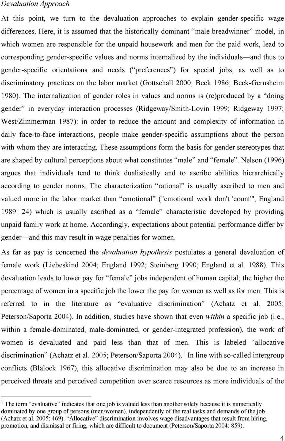 values and norms internalized by the individuals and thus to gender-specific orientations and needs ( preferences ) for special jobs, as well as to discriminatory practices on the labor market