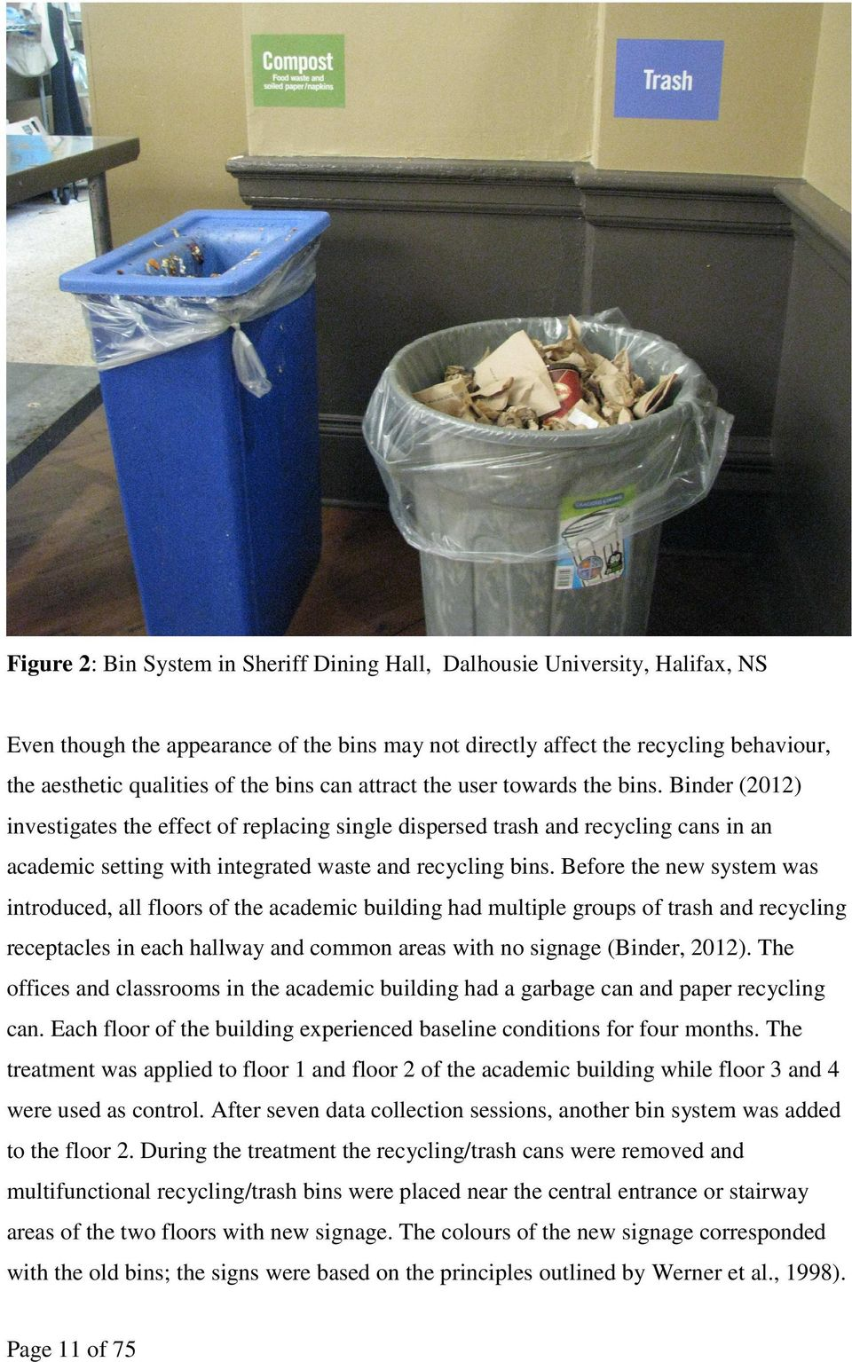 Binder (2012) investigates the effect of replacing single dispersed trash and recycling cans in an academic setting with integrated waste and recycling bins.