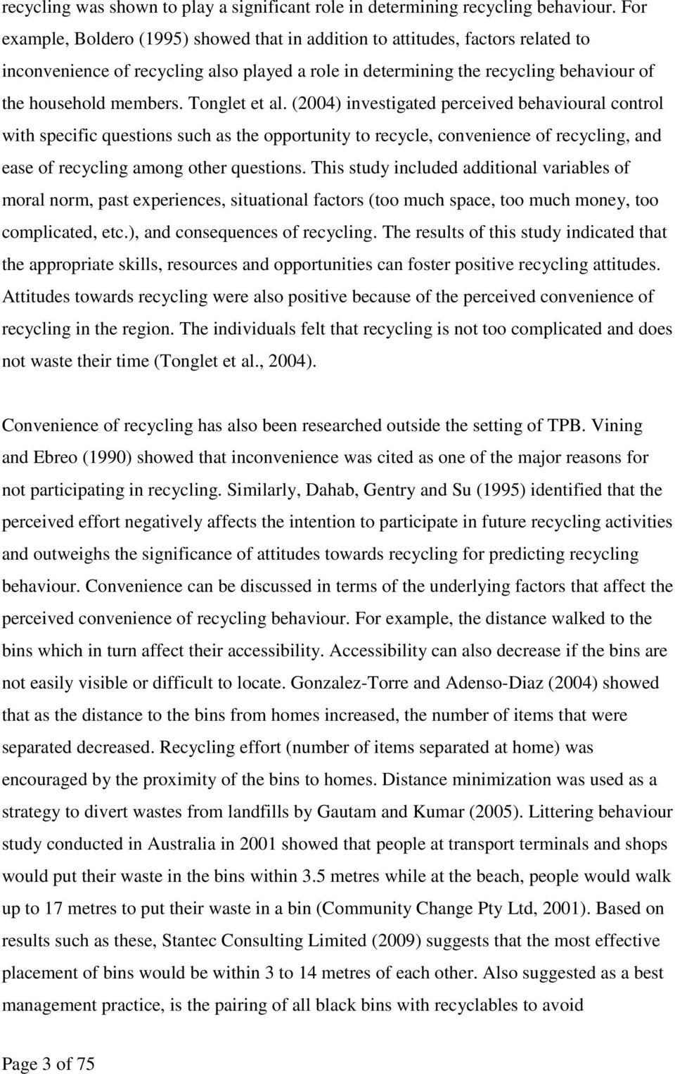 Tonglet et al. (2004) investigated perceived behavioural control with specific questions such as the opportunity to recycle, convenience of recycling, and ease of recycling among other questions.