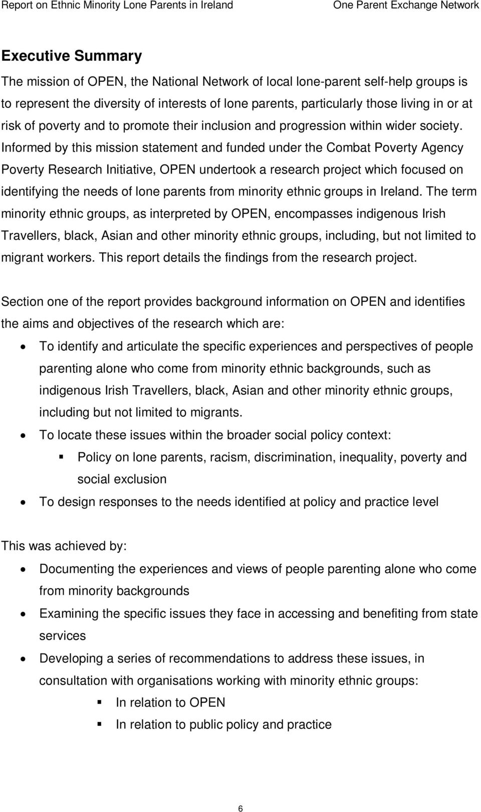 Informed by this mission statement and funded under the Combat Poverty Agency Poverty Research Initiative, OPEN undertook a research project which focused on identifying the needs of lone parents