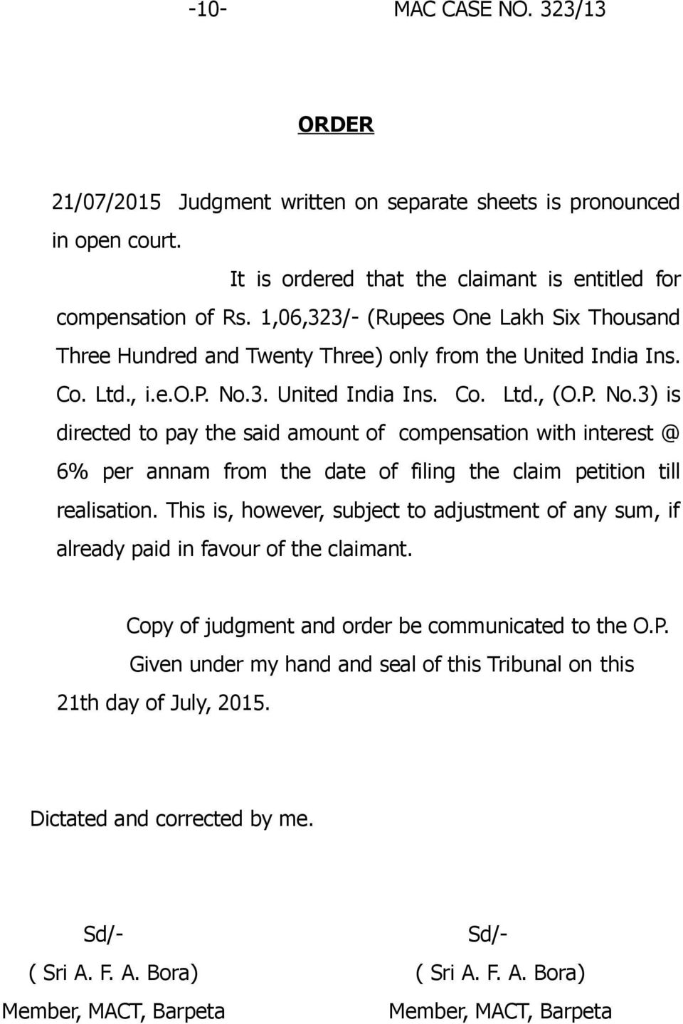 3. United India Ins. Co. Ltd., (O.P. No.3) is directed to pay the said amount of compensation with interest @ 6% per annam from the date of filing the claim petition till realisation.