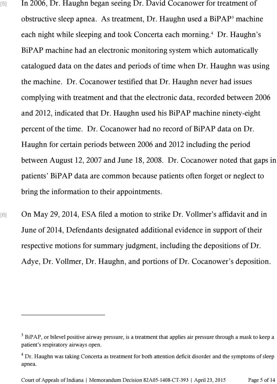Haughn s BiPAP machine had an electronic monitoring system which automatically catalogued data on the dates and periods of time when Dr. Haughn was using the machine. Dr. Cocanower testified that Dr.