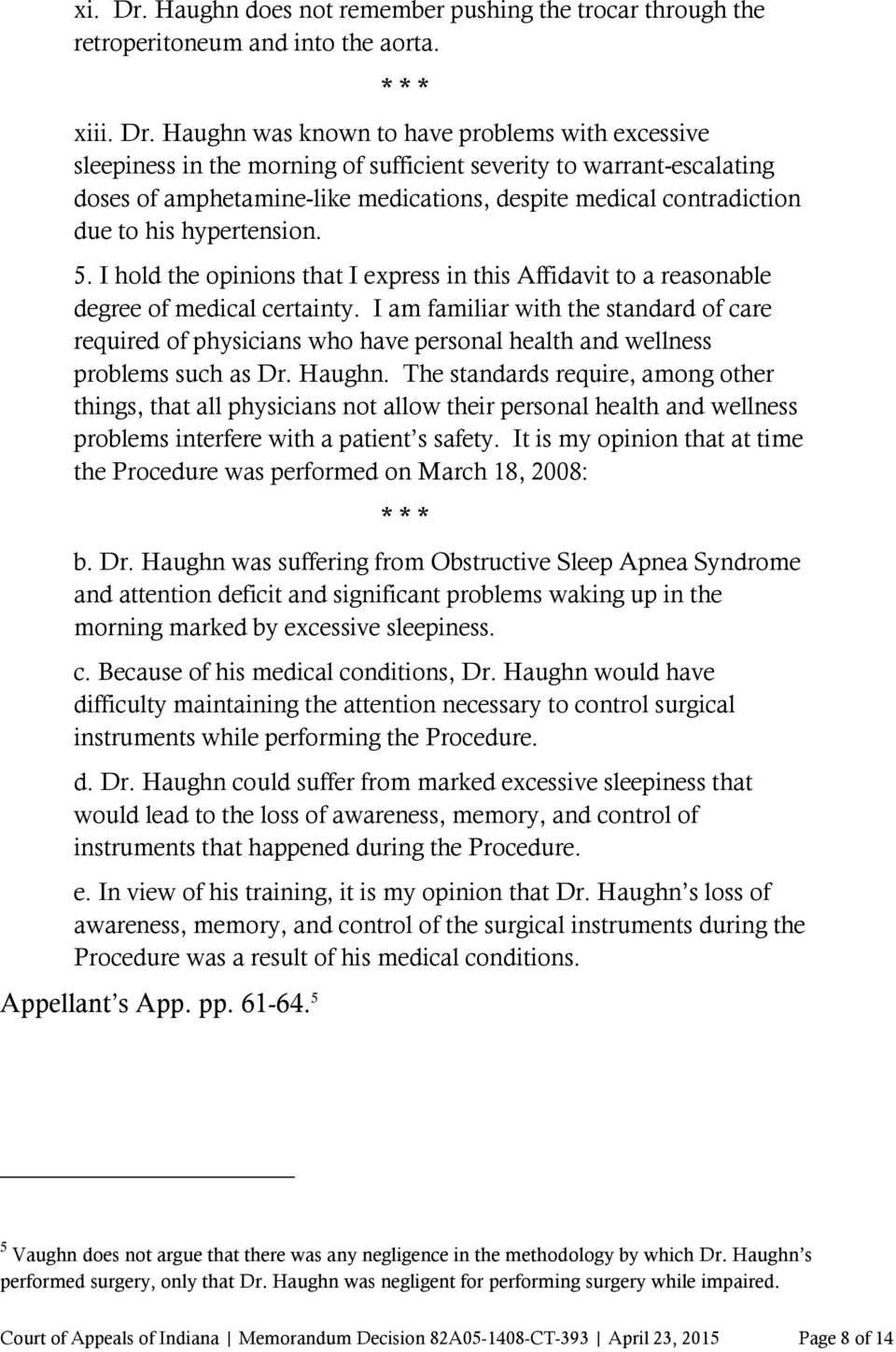 Haughn was known to have problems with excessive sleepiness in the morning of sufficient severity to warrant-escalating doses of amphetamine-like medications, despite medical contradiction due to his