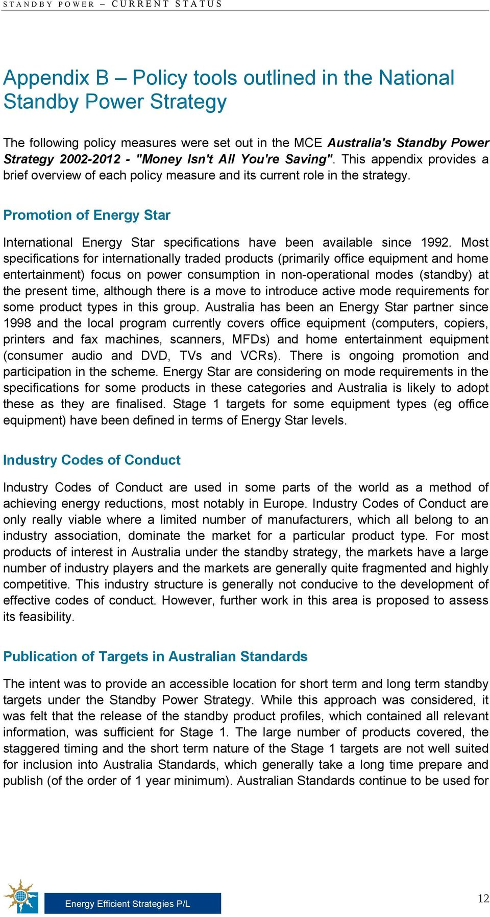 Promotion of Energy Star International Energy Star specifications have been available since 1992.