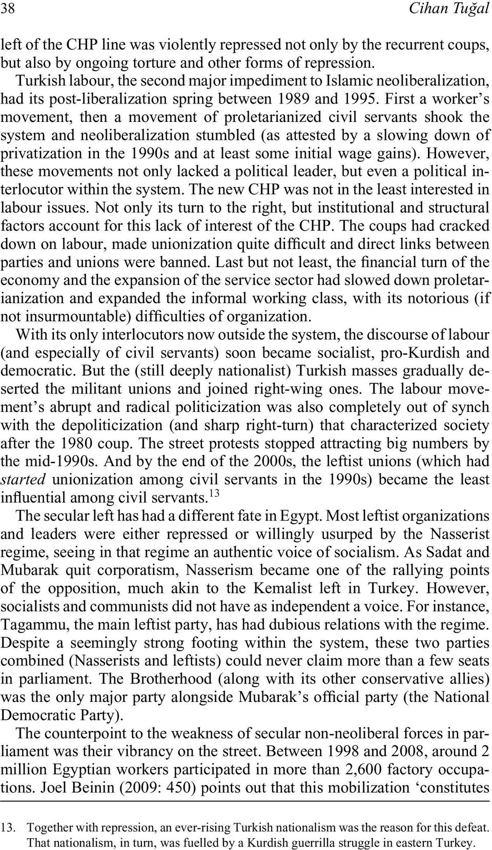 First a worker s movement, then a movement of proletarianized civil servants shook the system and neoliberalization stumbled (as attested by a slowing down of privatization in the 1990s and at least