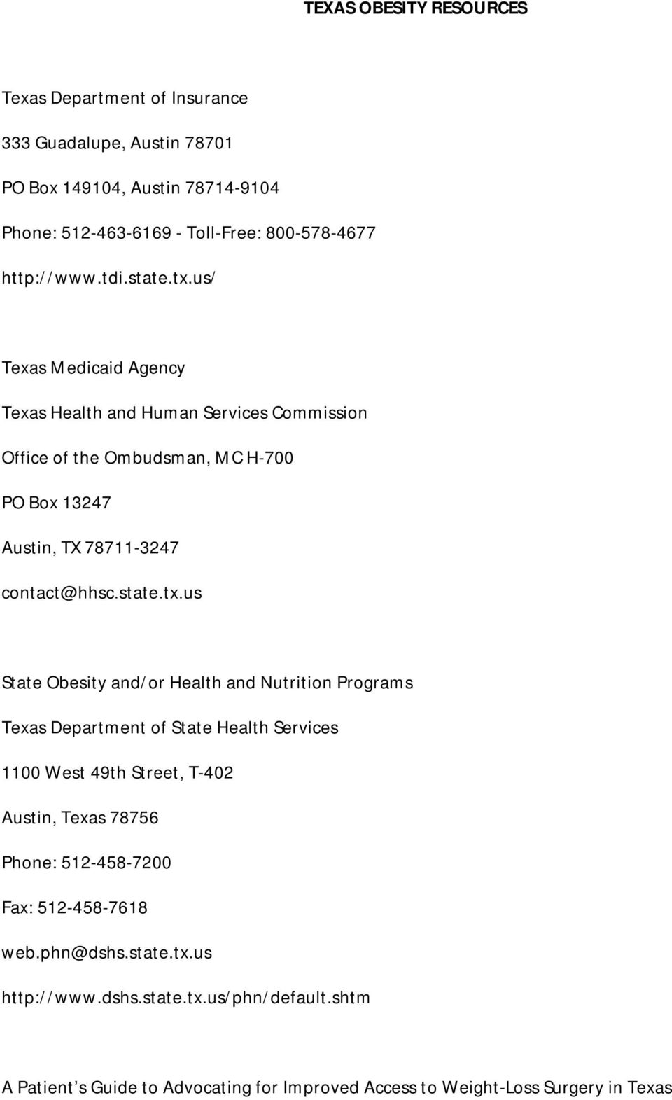 us/ Texas Medicaid Agency Texas Health and Human Services Commission Office of the Ombudsman, MC H-700 PO Box 13247 Austin, TX 78711-3247 contact@hhsc.state.tx.
