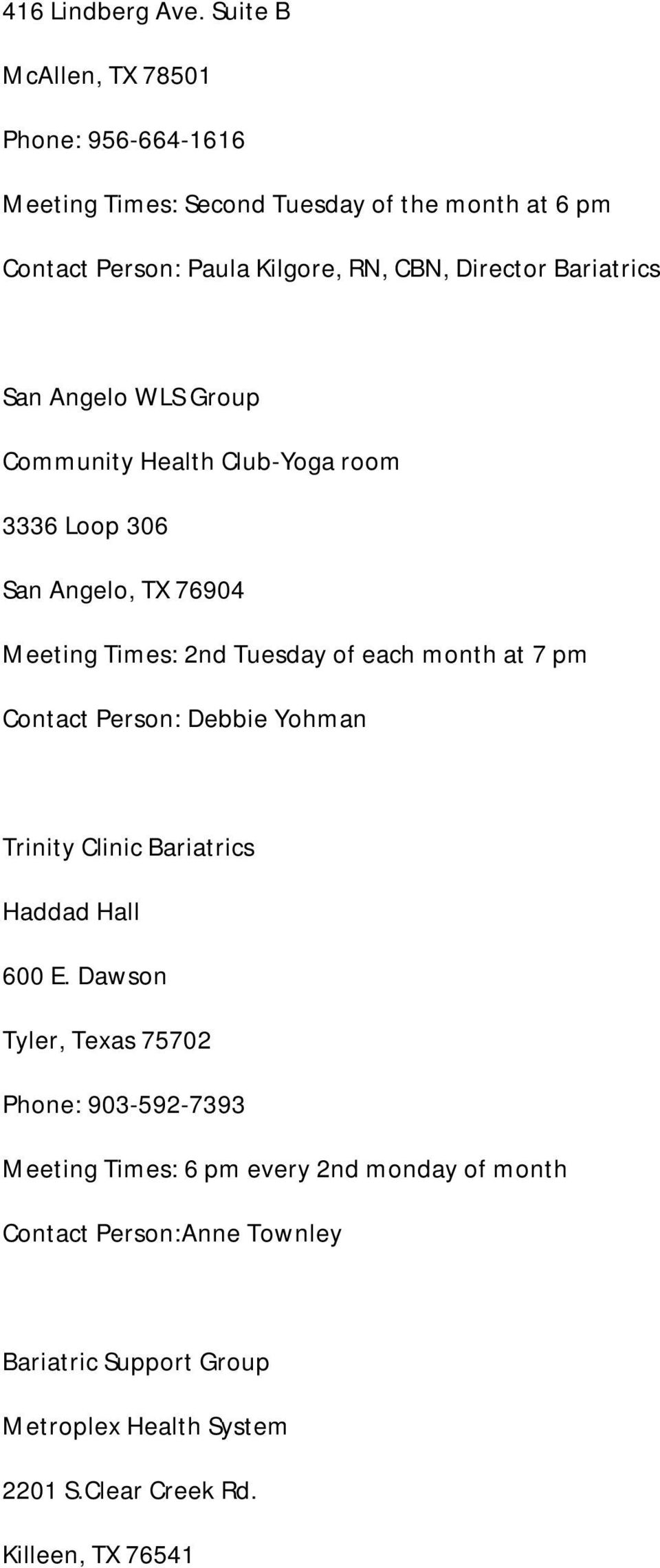 Bariatrics San Angelo WLS Group Community Health Club-Yoga room 3336 Loop 306 San Angelo, TX 76904 Meeting Times: 2nd Tuesday of each month at 7 pm