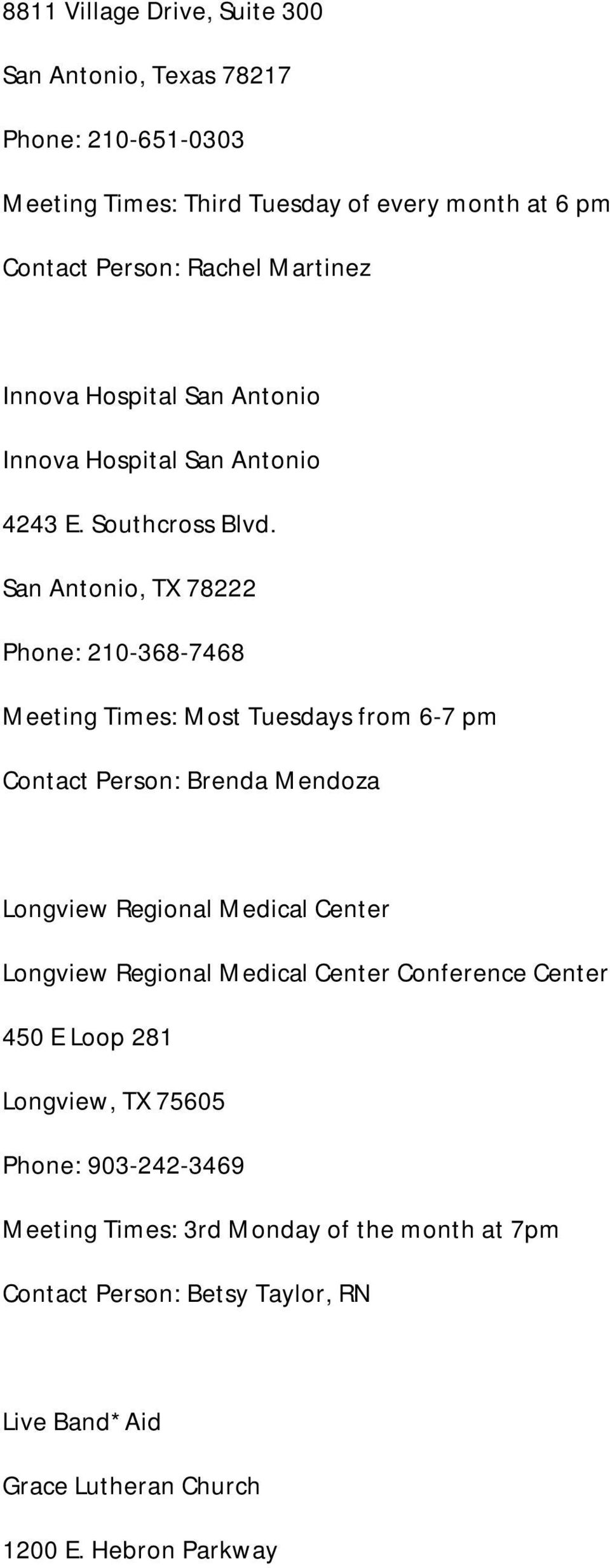 San Antonio, TX 78222 Phone: 210-368-7468 Meeting Times: Most Tuesdays from 6-7 pm Contact Person: Brenda Mendoza Longview Regional Medical Center Longview
