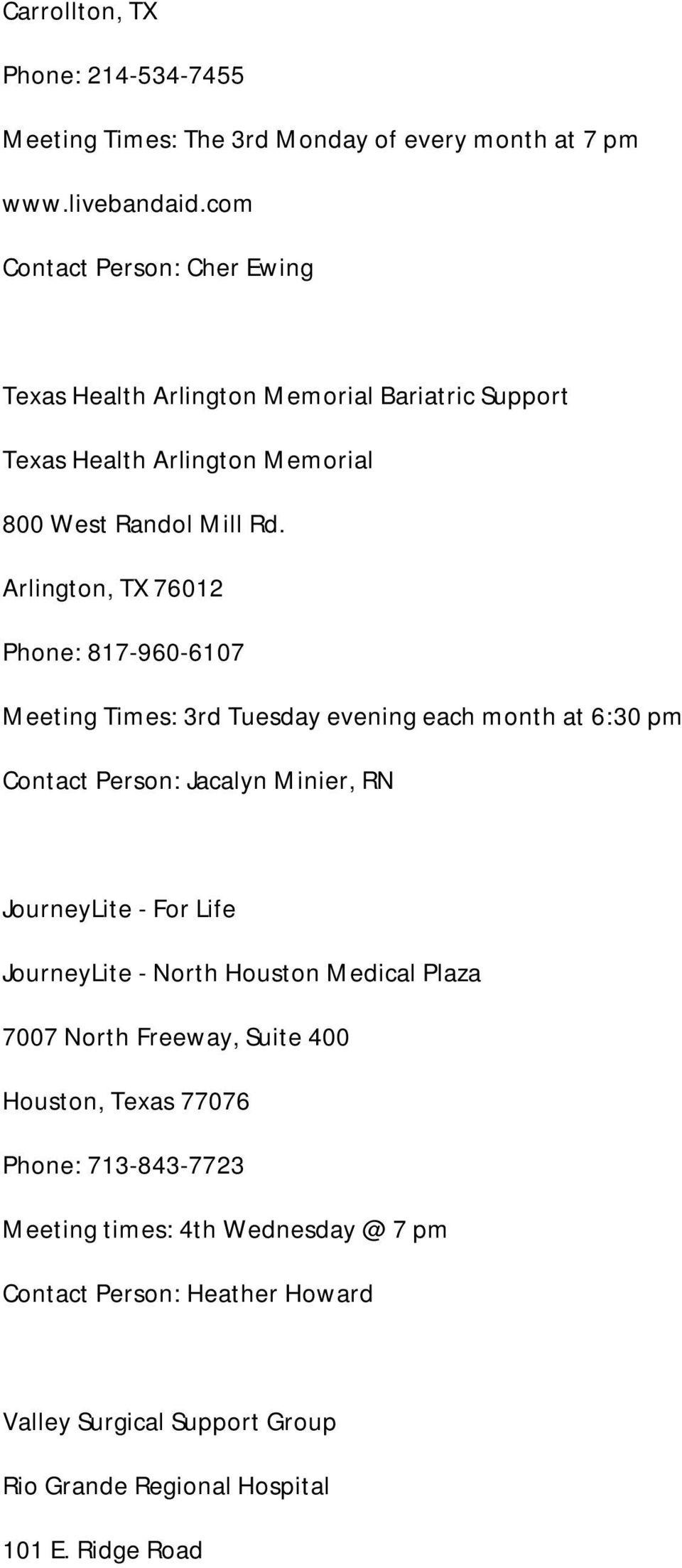 Arlington, TX 76012 Phone: 817-960-6107 Meeting Times: 3rd Tuesday evening each month at 6:30 pm Contact Person: Jacalyn Minier, RN JourneyLite - For Life