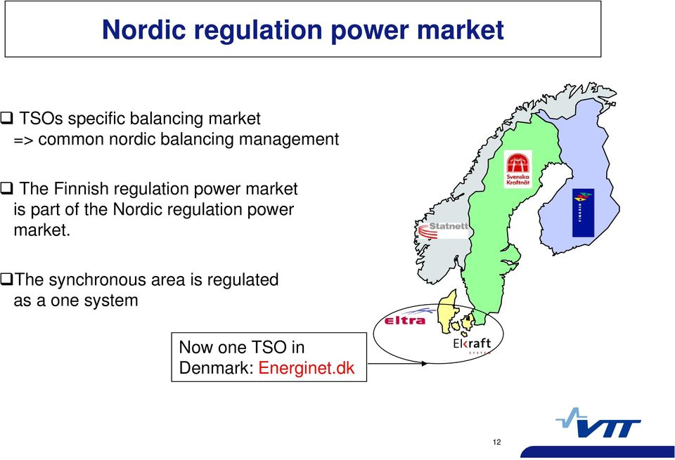 market is part of the Nordic regulation power market.