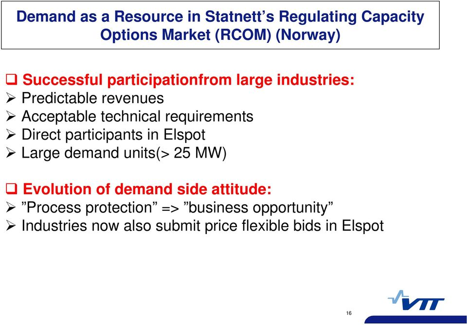 requirements Direct participants in Elspot Large demand units(> 25 MW) Evolution of demand side