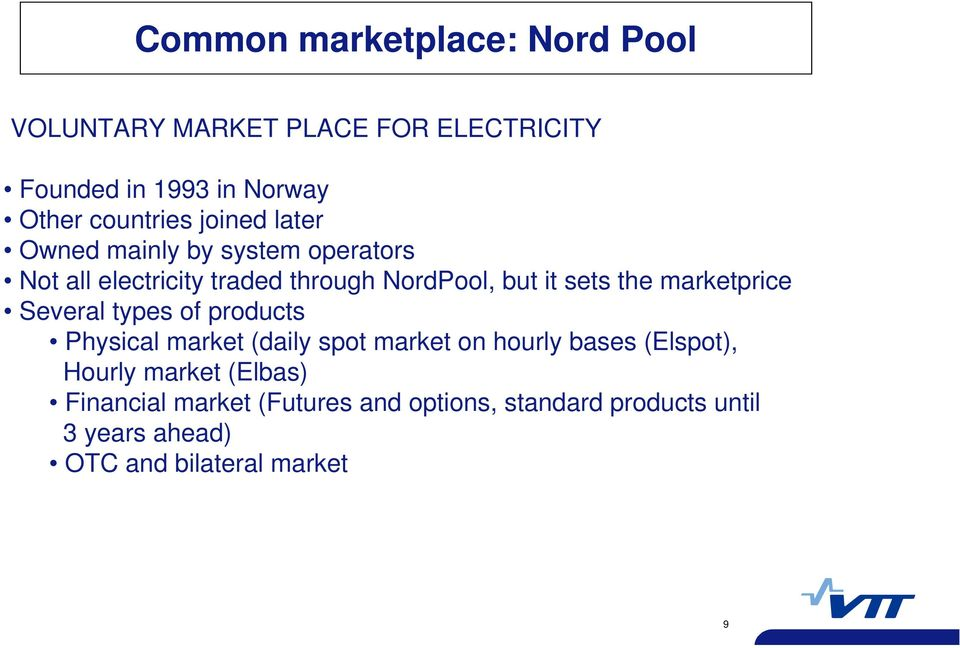 marketprice Several types of products Physical market (daily spot market on hourly bases (Elspot), Hourly