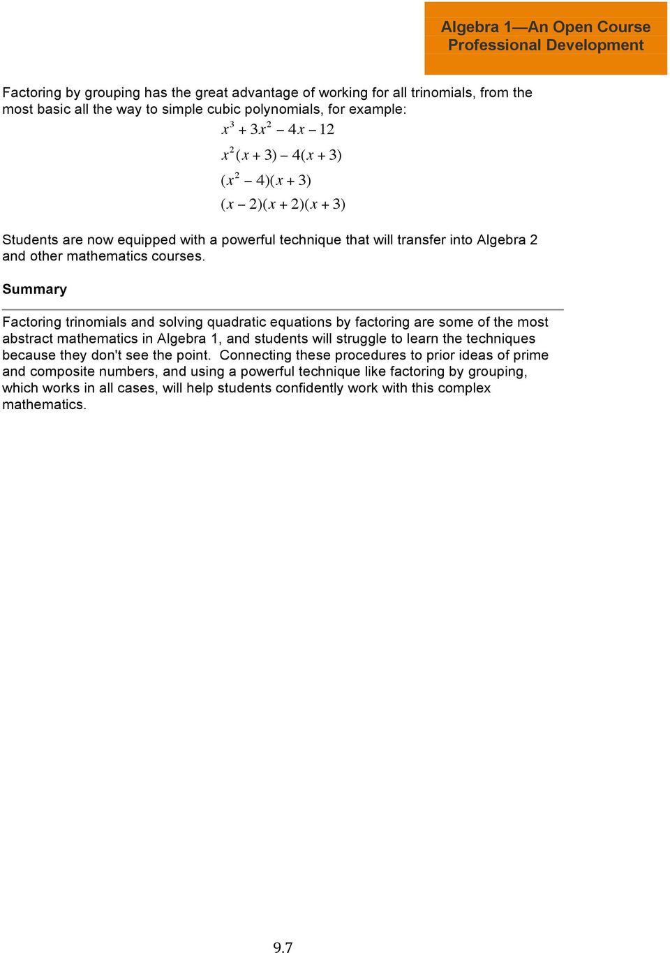 Summary Factoring trinomials and solving quadratic equations by factoring are some of the most abstract mathematics in Algebra 1, and students will struggle to learn the techniques because they