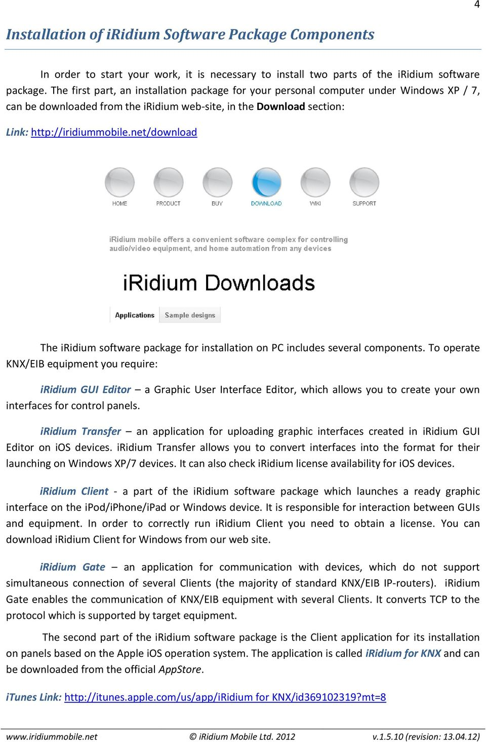 net/download The iridium software package for installation on PC includes several components.