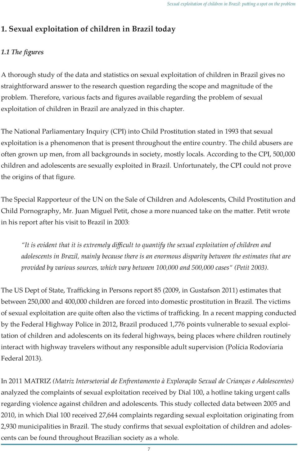 the problem. Therefore, various facts and figures available regarding the problem of sexual exploitation of children in Brazil are analyzed in this chapter.