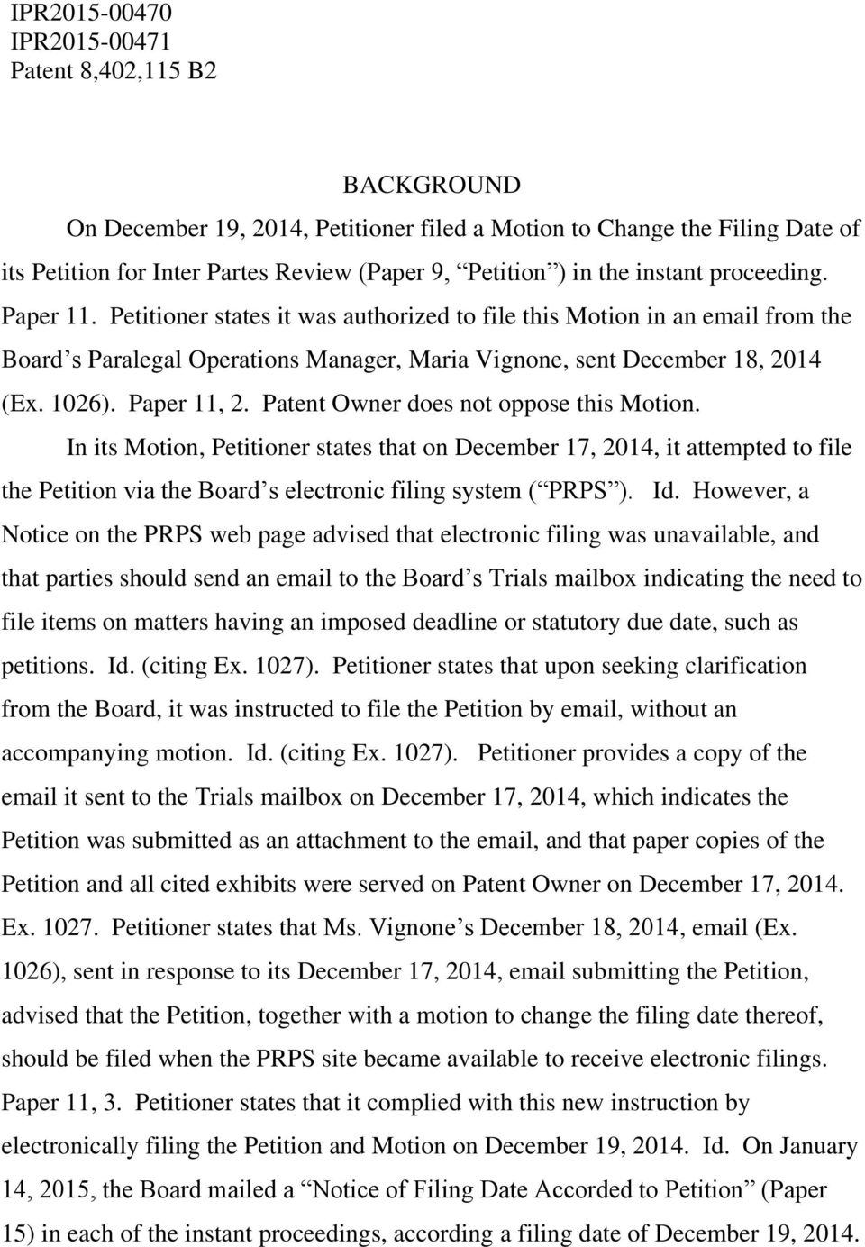 Patent Owner does not oppose this Motion. In its Motion, Petitioner states that on December 17, 2014, it attempted to file the Petition via the Board s electronic filing system ( PRPS ). Id.