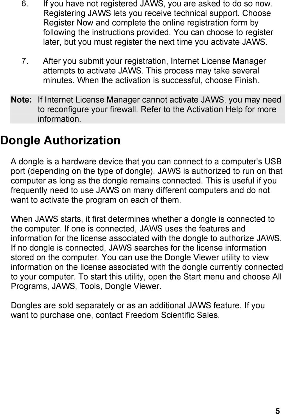 After you submit your registration, Internet License Manager attempts to activate JAWS. This process may take several minutes. When the activation is successful, choose Finish.