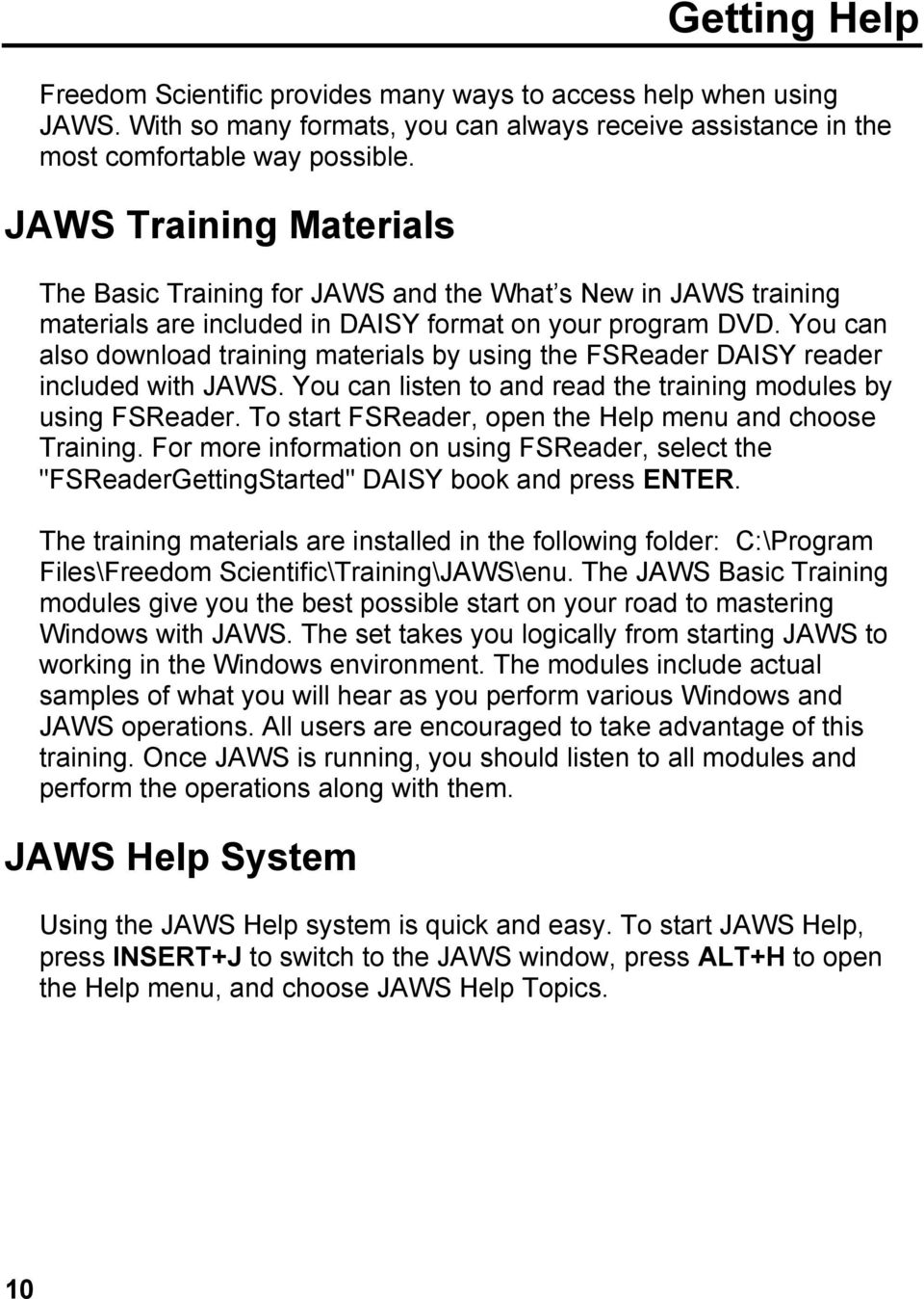 You can also download training materials by using the FSReader DAISY reader included with JAWS. You can listen to and read the training modules by using FSReader.