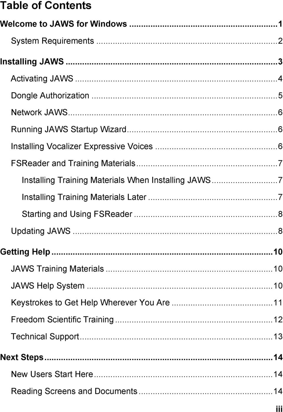 .. 7 Installing Training Materials Later... 7 Starting and Using FSReader... 8 Updating JAWS... 8 Getting Help... 10 JAWS Training Materials... 10 JAWS Help System.