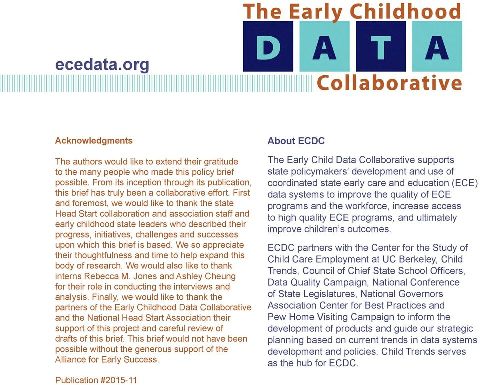 First and foremost, we would like to thank the state Head Start collaboration and association staff and early childhood state leaders who described their progress, initiatives, challenges and