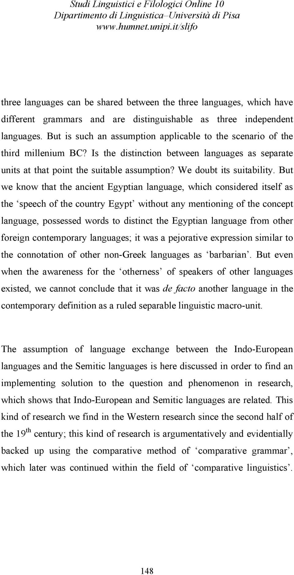 But we know that the ancient Egyptian language, which considered itself as the speech of the country Egypt without any mentioning of the concept language, possessed words to distinct the Egyptian
