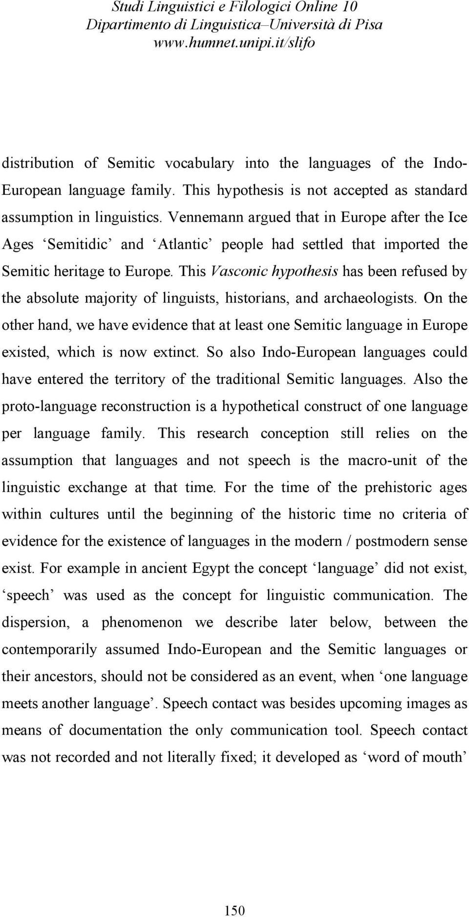 This Vasconic hypothesis has been refused by the absolute majority of linguists, historians, and archaeologists.