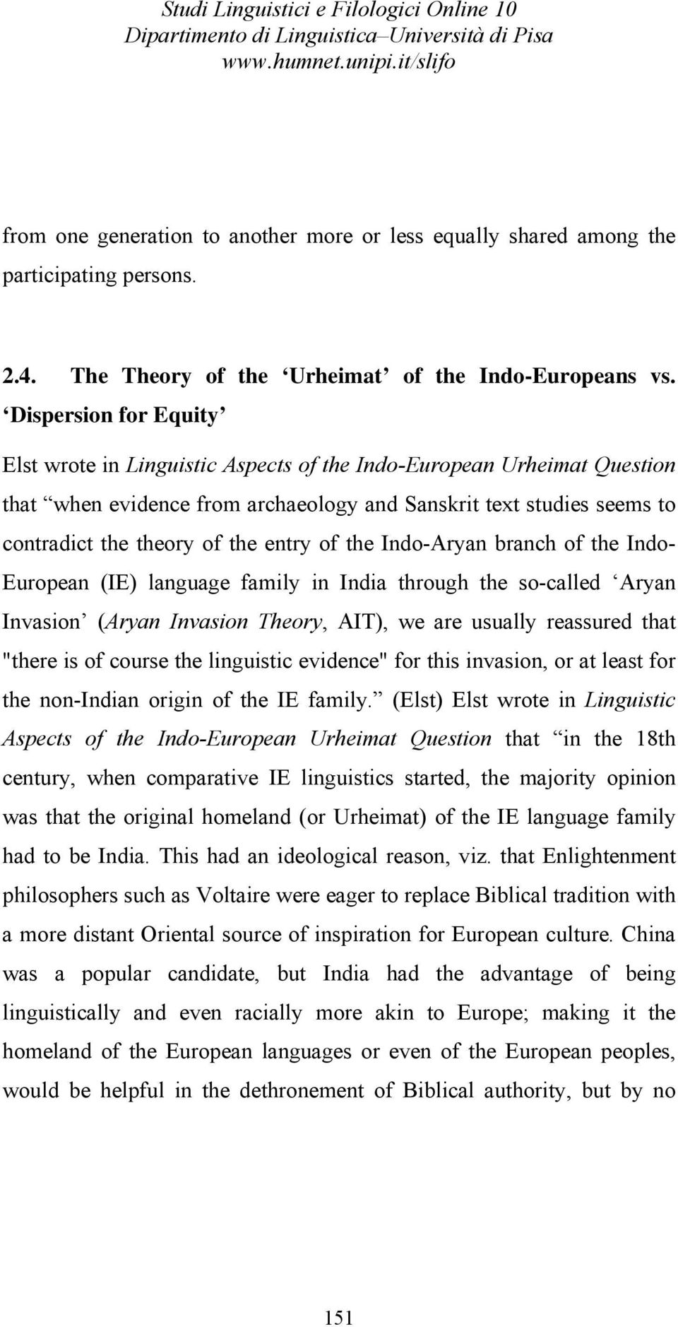 "of the Indo-Aryan branch of the Indo- European (IE) language family in India through the so-called Aryan Invasion (Aryan Invasion Theory, AIT), we are usually reassured that ""there is of course the"