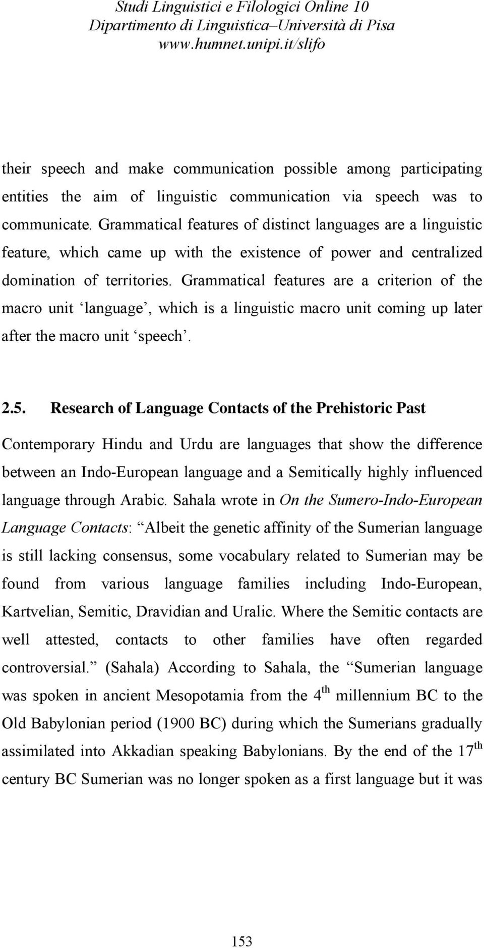 Grammatical features are a criterion of the macro unit language, which is a linguistic macro unit coming up later after the macro unit speech. 2.5.